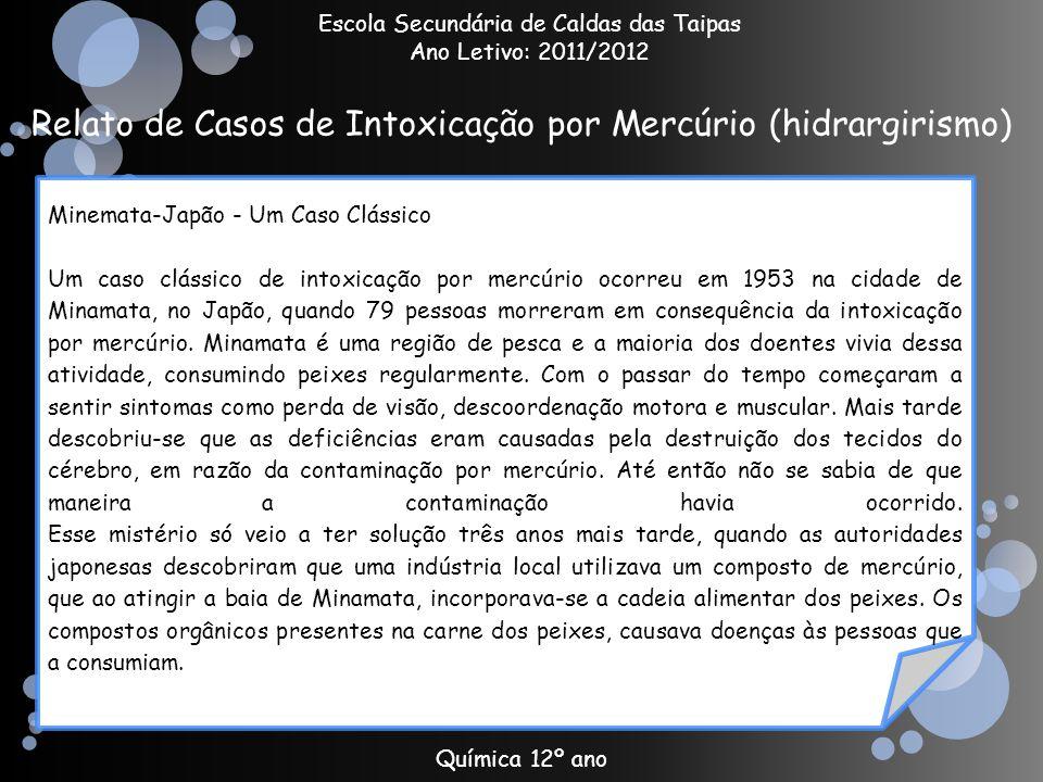 Relato de Casos de Intoxicação por Mercúrio (hidrargirismo) Química 12º ano Escola Secundária de Caldas das Taipas Ano Letivo: 2011/2012 Minemata-Japã
