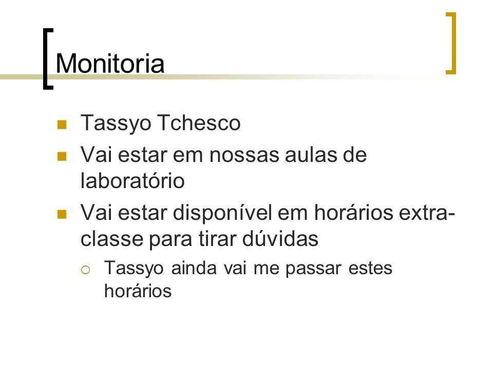 Monitoria Tassyo Tchesco Vai estar em nossas aulas de laboratório Vai estar disponível em horários extra- classe para tirar dúvidas  Tassyo ainda vai me passar estes horários