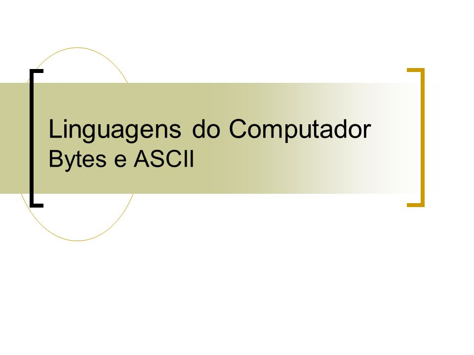 Linguagens do Computador Bytes e ASCII
