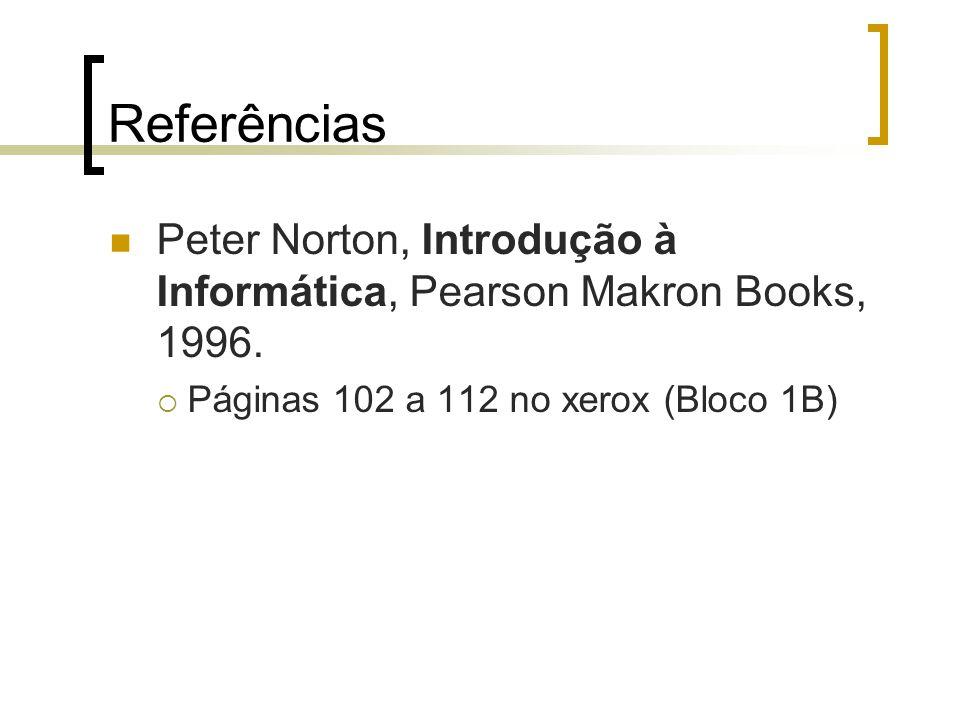 Referências Peter Norton, Introdução à Informática, Pearson Makron Books, 1996.