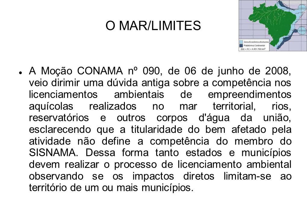 O MAR/LIMITES A Moção CONAMA nº 090, de 06 de junho de 2008, veio dirimir uma dúvida antiga sobre a competência nos licenciamentos ambientais de empre