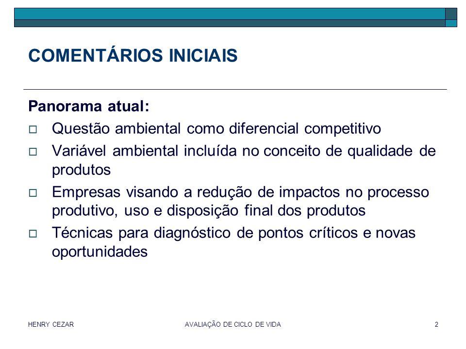 HENRY CEZARAVALIAÇÃO DE CICLO DE VIDA2 COMENTÁRIOS INICIAIS Panorama atual:  Questão ambiental como diferencial competitivo  Variável ambiental incl
