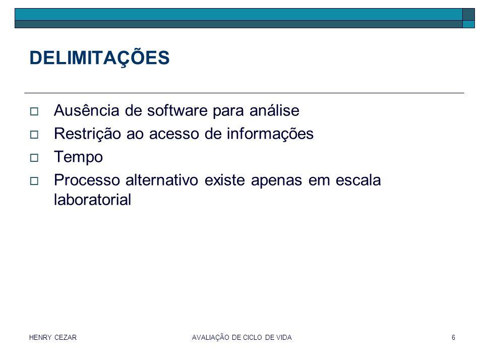 HENRY CEZARAVALIAÇÃO DE CICLO DE VIDA6 DELIMITAÇÕES  Ausência de software para análise  Restrição ao acesso de informações  Tempo  Processo altern