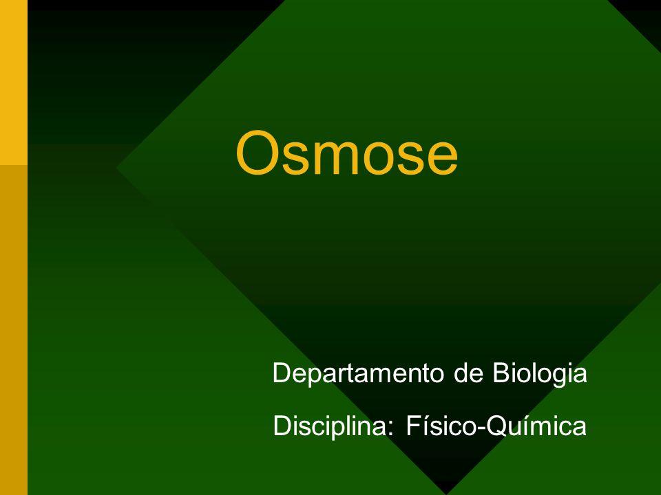 Osmose Departamento de Biologia Disciplina: Físico-Química