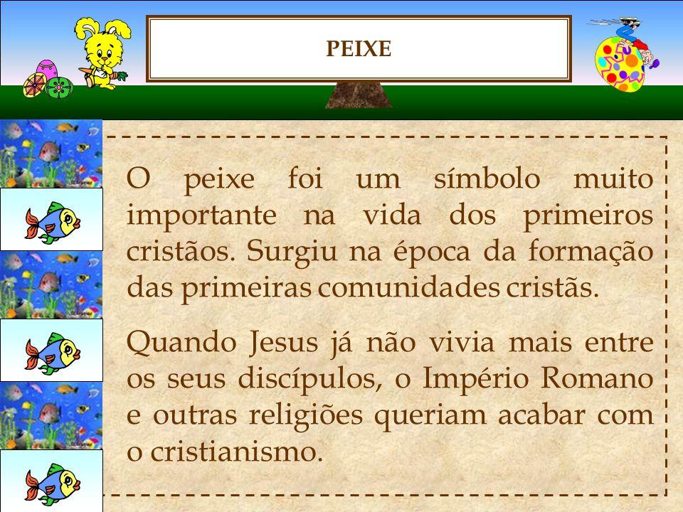 PEIXE O peixe era apontado, no início da cristandade como símbolo de Cristo, sinal da fraternidade.