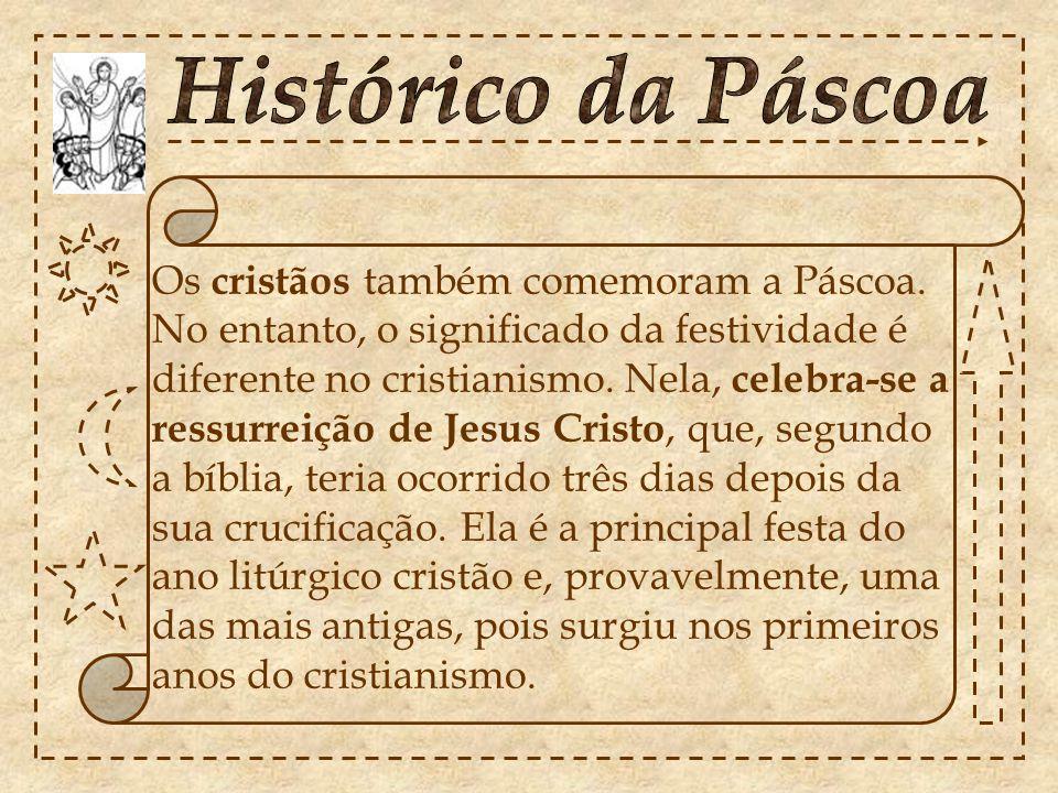 Os cristãos também comemoram a Páscoa.