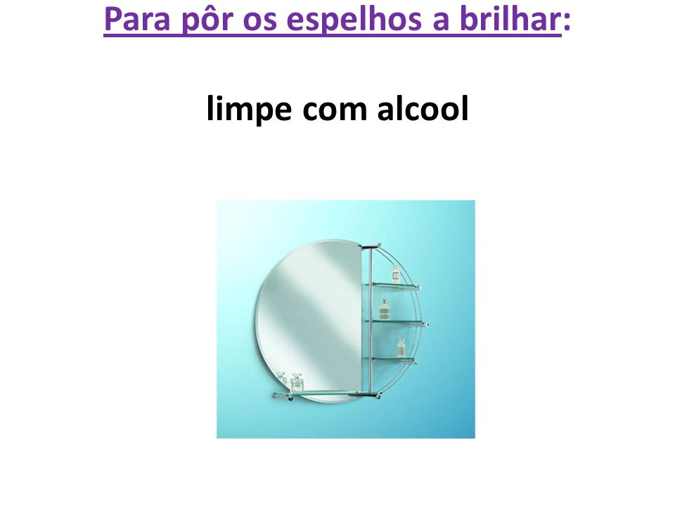 Para pôr os espelhos a brilhar: limpe com alcool