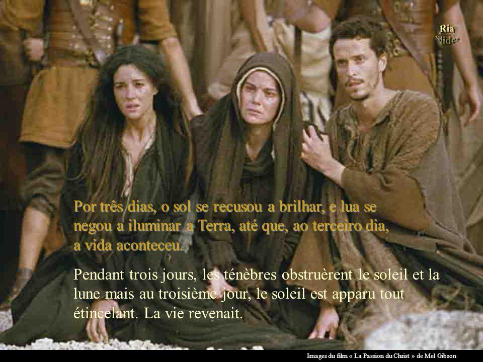 Images du film « La Passion du Christ » de Mel Gibson Houver dor, angústia e escuridão Houver dor, angústia e escuridão.