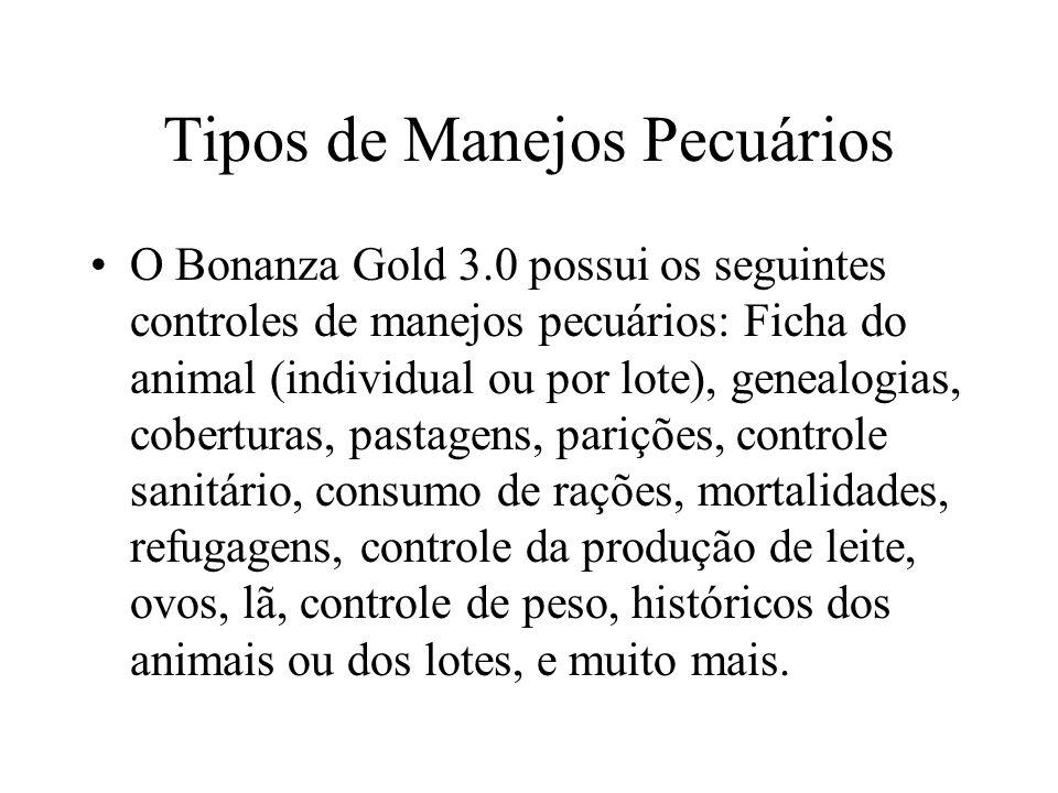 Tipos de Manejos Pecuários O Bonanza Gold 3.0 possui os seguintes controles de manejos pecuários: Ficha do animal (individual ou por lote), genealogia