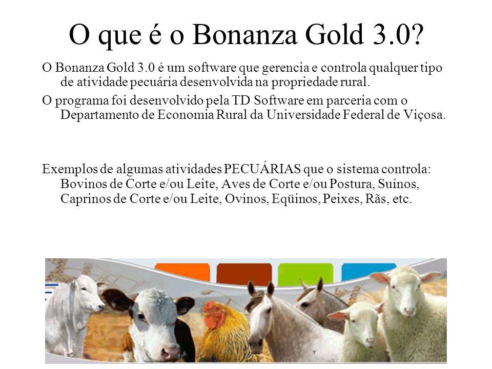 O que é o Bonanza Gold 3.0? O Bonanza Gold 3.0 é um software que gerencia e controla qualquer tipo de atividade pecuária desenvolvida na propriedade r