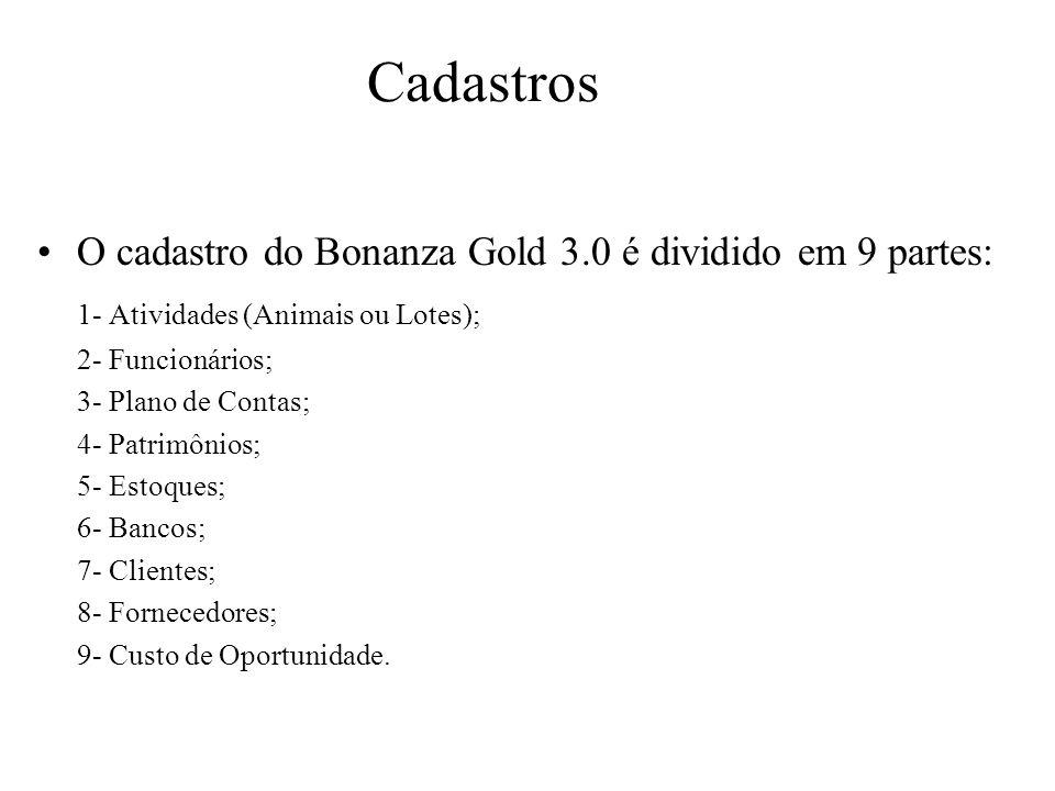 Cadastros O cadastro do Bonanza Gold 3.0 é dividido em 9 partes: 1- Atividades (Animais ou Lotes); 2- Funcionários; 3- Plano de Contas; 4- Patrimônios