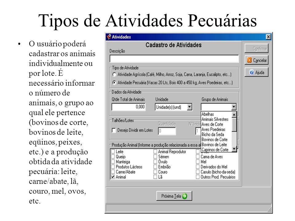 Tipos de Atividades Pecuárias O usuário poderá cadastrar os animais individualmente ou por lote. É necessário informar o número de animais, o grupo ao
