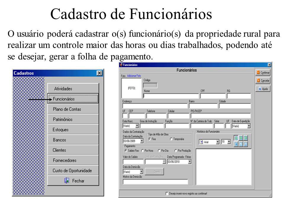 Cadastro de Funcionários O usuário poderá cadastrar o(s) funcionário(s) da propriedade rural para realizar um controle maior das horas ou dias trabalh