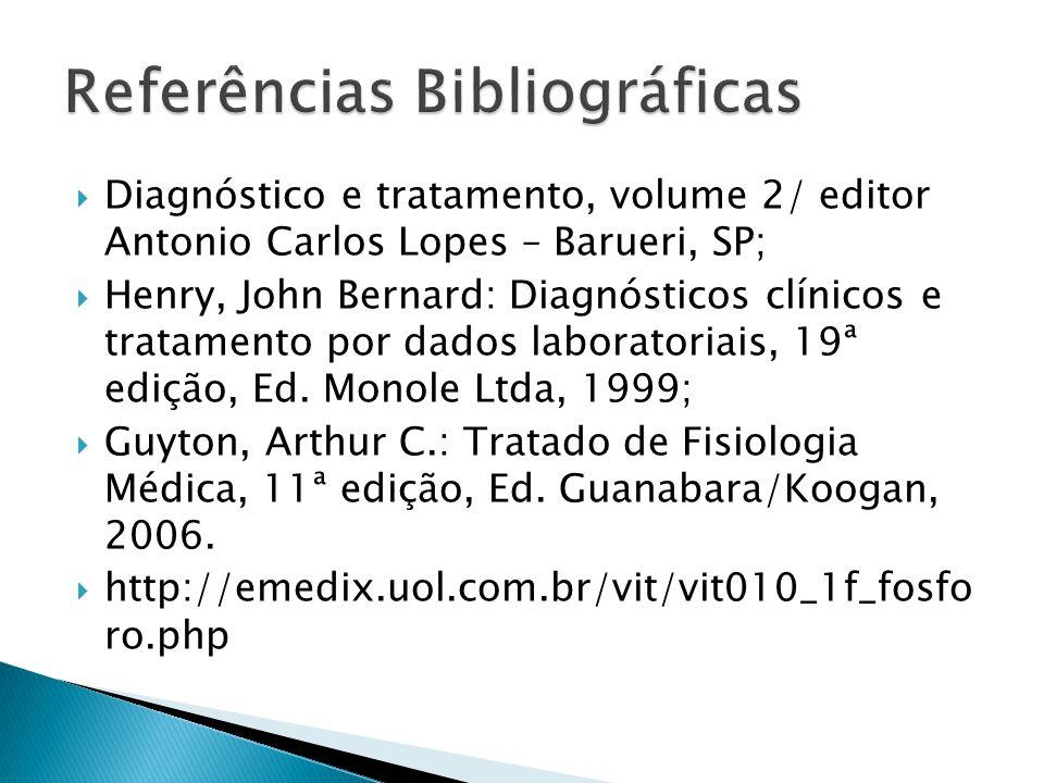 Diagnóstico e tratamento, volume 2/ editor Antonio Carlos Lopes – Barueri, SP;  Henry, John Bernard: Diagnósticos clínicos e tratamento por dados laboratoriais, 19ª edição, Ed.