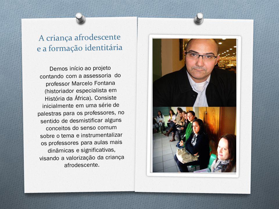 A criança afrodescente e a formação identitária Demos início ao projeto contando com a assessoria do professor Marcelo Fontana (historiador especialis