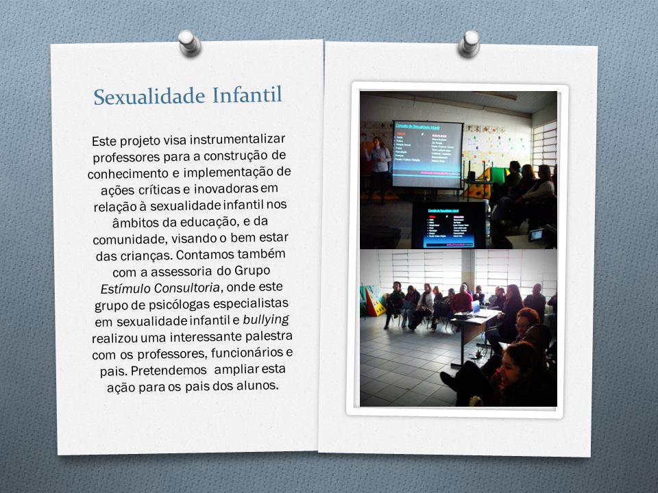 Sexualidade Infantil Este projeto visa instrumentalizar professores para a construção de conhecimento e implementação de ações críticas e inovadoras e