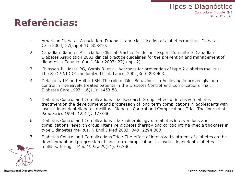 Tipos e Diagnóstico Curriculum Module II-1 Slide 32 of 48 Slides atualizados até 2008 Referências: 1.American Diabetes Association. Diagnosis and clas