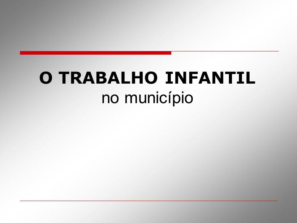O TRABALHO INFANTIL no município
