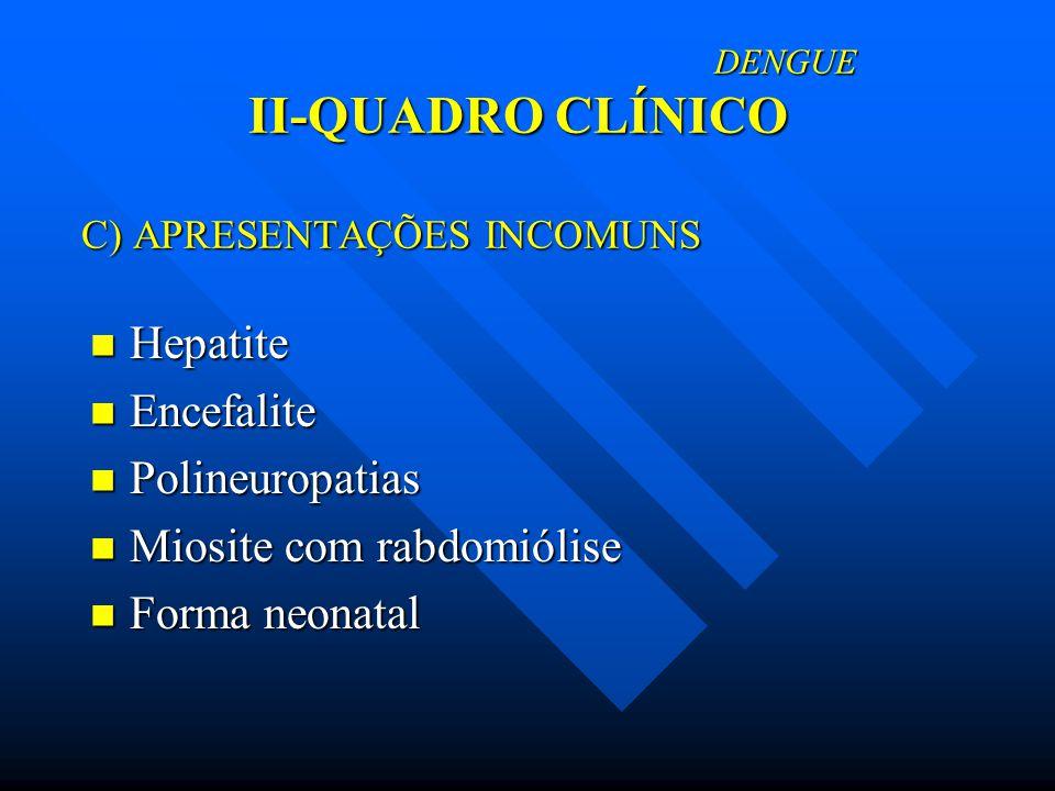 DENGUE II-QUADRO CLÍNICO C) APRESENTAÇÕES INCOMUNS DENGUE II-QUADRO CLÍNICO C) APRESENTAÇÕES INCOMUNS Hepatite Hepatite Encefalite Encefalite Polineur