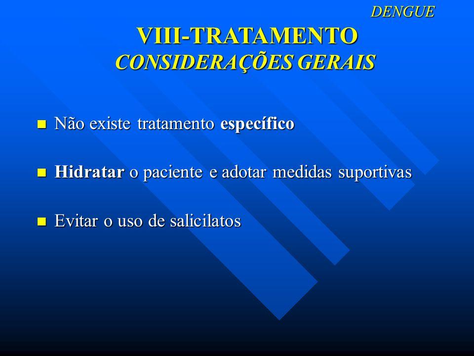 DENGUE VIII-TRATAMENTO CONSIDERAÇÕES GERAIS DENGUE VIII-TRATAMENTO CONSIDERAÇÕES GERAIS Não existe tratamento específico Não existe tratamento específ