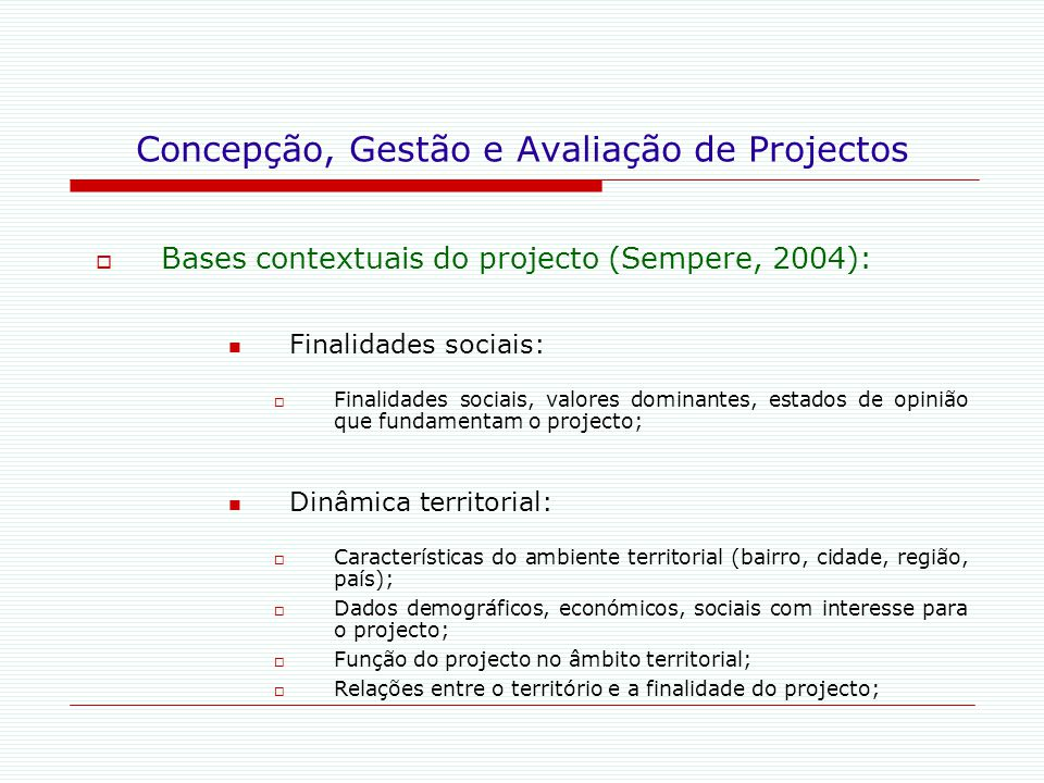 Concepção, Gestão e Avaliação de Projectos  Bases contextuais do projecto (Sempere, 2004): Finalidades sociais:  Finalidades sociais, valores domina