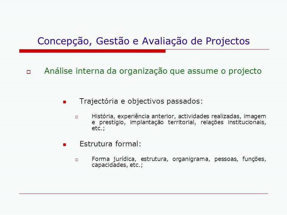 Concepção, Gestão e Avaliação de Projectos  Análise interna da organização que assume o projecto Trajectória e objectivos passados:  História, exper