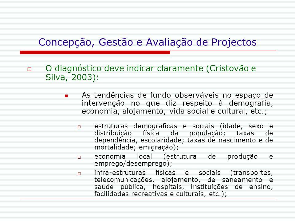 Concepção, Gestão e Avaliação de Projectos  O diagnóstico deve indicar claramente (Cristovão e Silva, 2003): As tendências de fundo observáveis no es