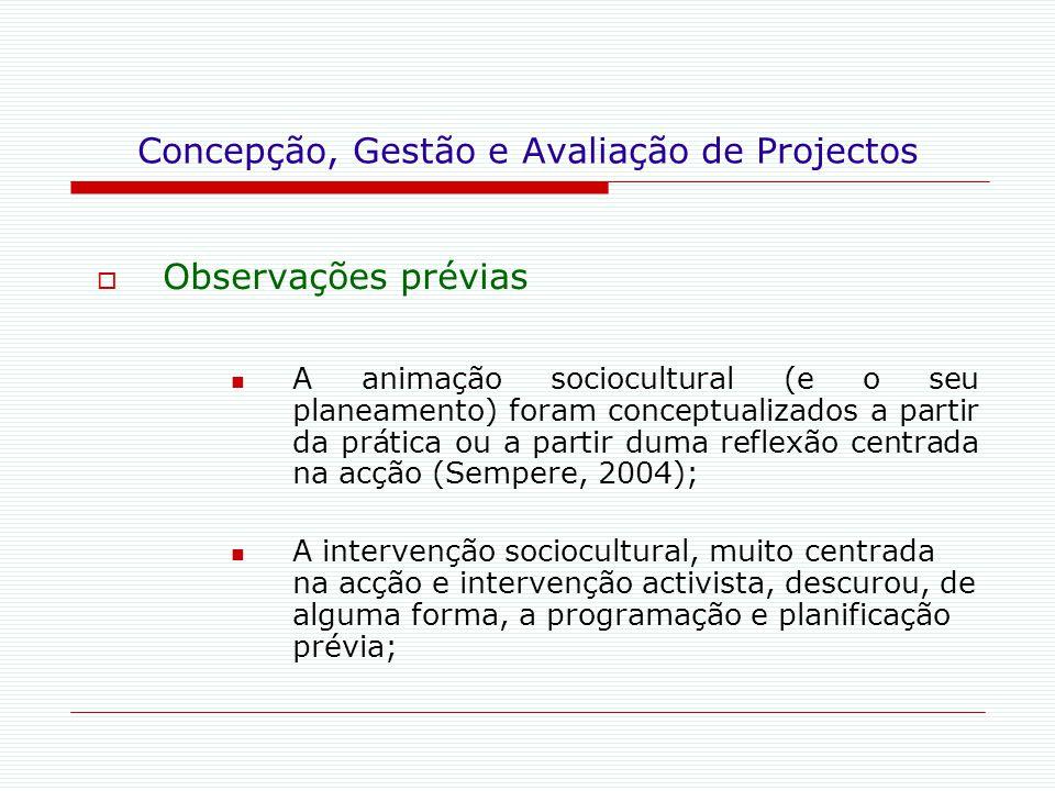 Concepção, Gestão e Avaliação de Projectos  Observações prévias A animação sociocultural (e o seu planeamento) foram conceptualizados a partir da prá