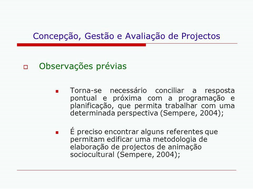 Concepção, Gestão e Avaliação de Projectos  Observações prévias Torna-se necessário conciliar a resposta pontual e próxima com a programação e planif