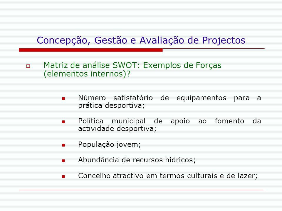 Concepção, Gestão e Avaliação de Projectos  Matriz de análise SWOT: Exemplos de Forças (elementos internos)? Número satisfatório de equipamentos para