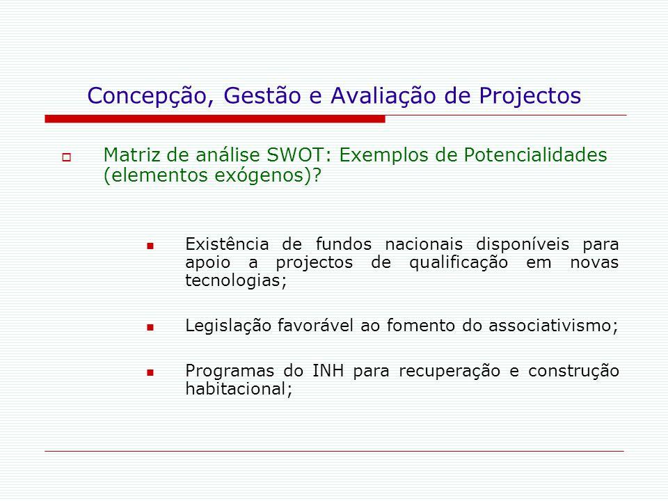 Concepção, Gestão e Avaliação de Projectos  Matriz de análise SWOT: Exemplos de Potencialidades (elementos exógenos)? Existência de fundos nacionais