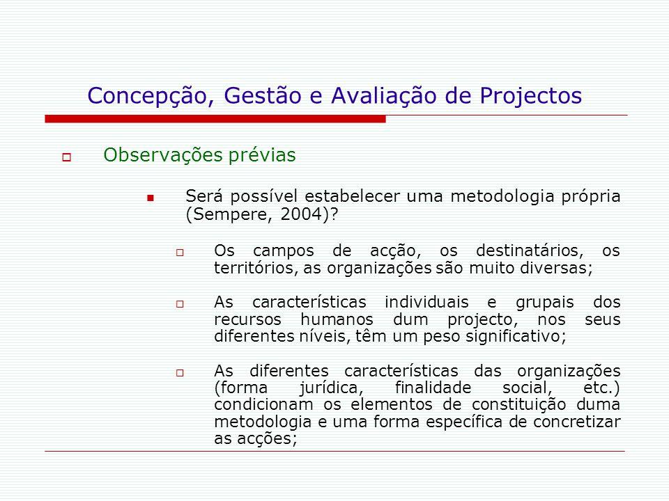 Concepção, Gestão e Avaliação de Projectos  Observações prévias Será possível estabelecer uma metodologia própria (Sempere, 2004)?  Os campos de acç