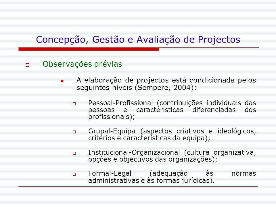 Concepção, Gestão e Avaliação de Projectos  Observações prévias A elaboração de projectos está condicionada pelos seguintes níveis (Sempere, 2004): 