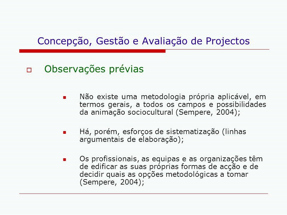 Concepção, Gestão e Avaliação de Projectos  Observações prévias Não existe uma metodologia própria aplicável, em termos gerais, a todos os campos e p