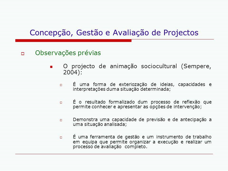 Concepção, Gestão e Avaliação de Projectos  Observações prévias O projecto de animação sociocultural (Sempere, 2004):  É uma forma de exteriozação d