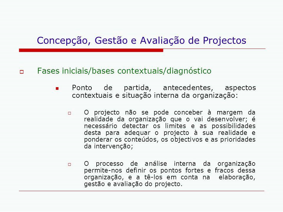 Concepção, Gestão e Avaliação de Projectos  Fases iniciais/bases contextuais/diagnóstico Ponto de partida, antecedentes, aspectos contextuais e situa