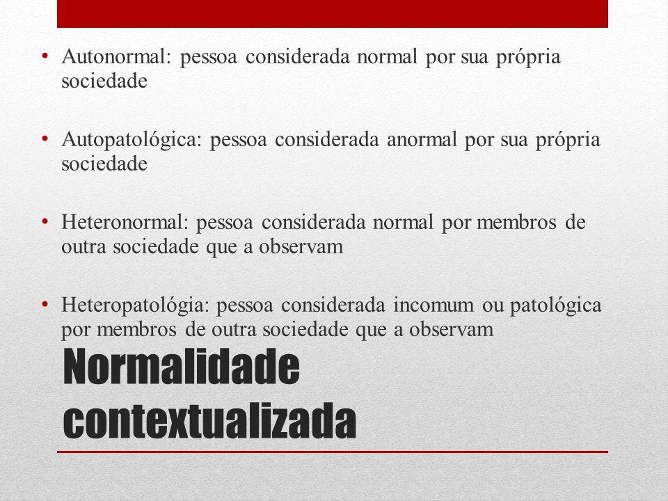 Normalidade contextualizada Autonormal: pessoa considerada normal por sua própria sociedade Autopatológica: pessoa considerada anormal por sua própria
