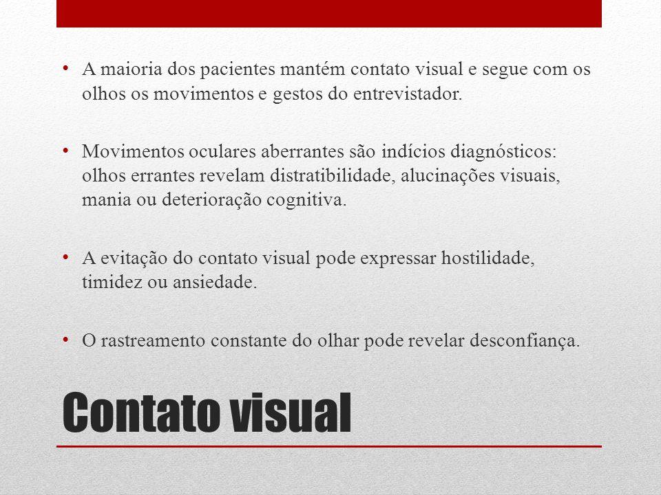 Contato visual A maioria dos pacientes mantém contato visual e segue com os olhos os movimentos e gestos do entrevistador. Movimentos oculares aberran