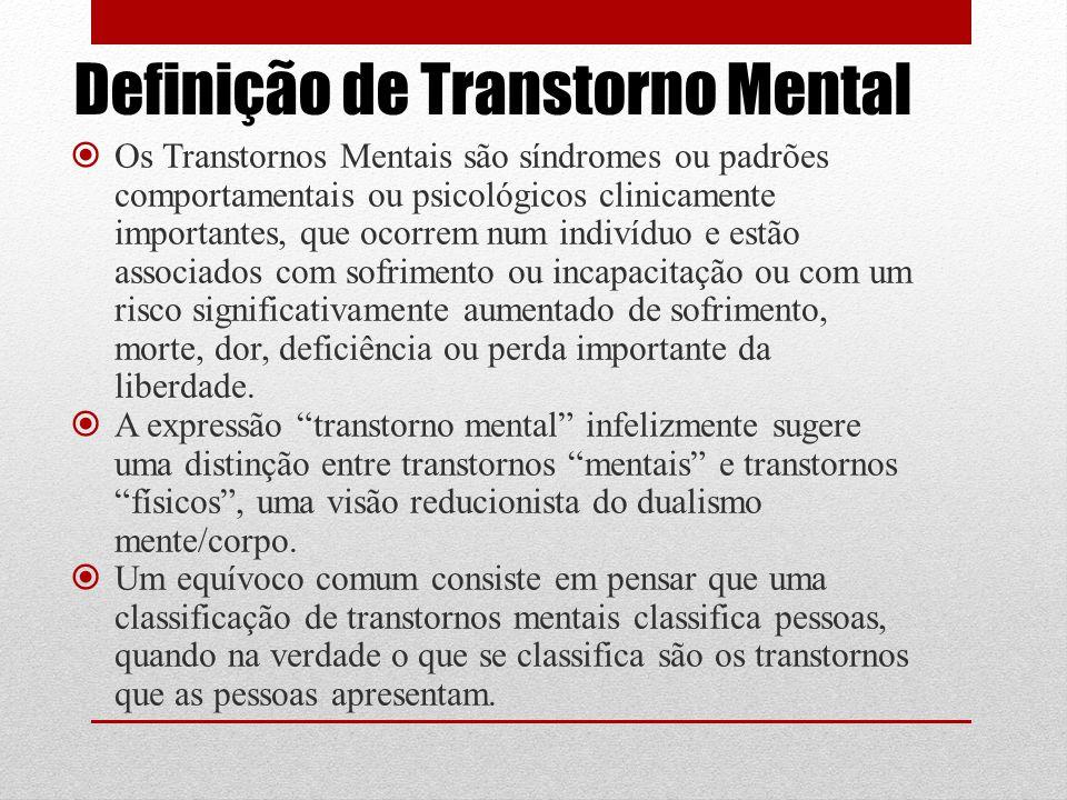 Definição de Transtorno Mental  Os Transtornos Mentais são síndromes ou padrões comportamentais ou psicológicos clinicamente importantes, que ocorrem