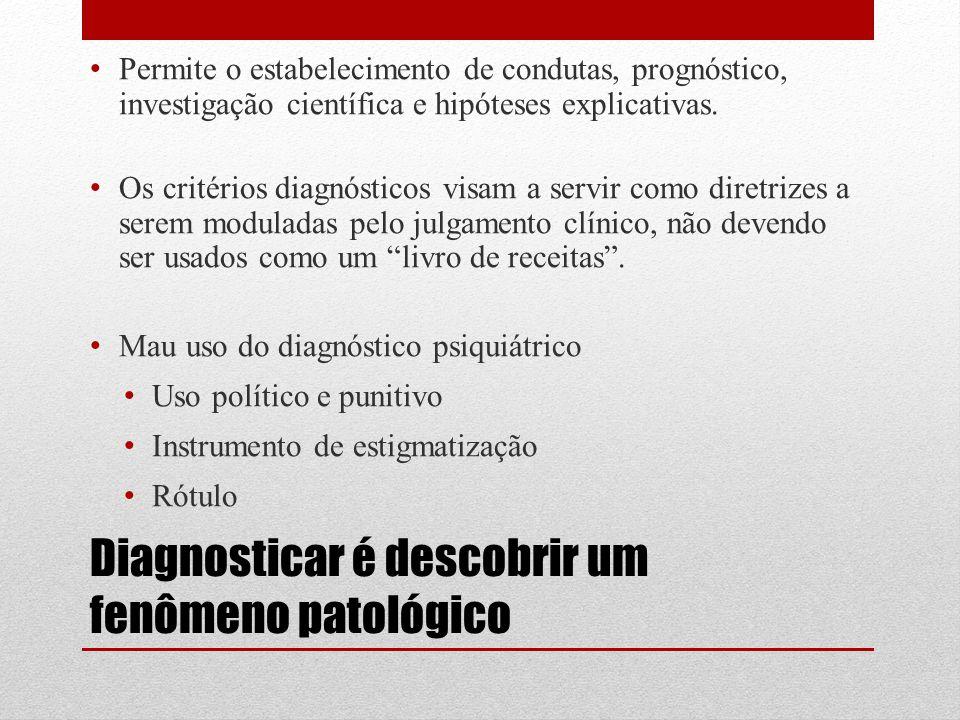 Diagnosticar é descobrir um fenômeno patológico Permite o estabelecimento de condutas, prognóstico, investigação científica e hipóteses explicativas.