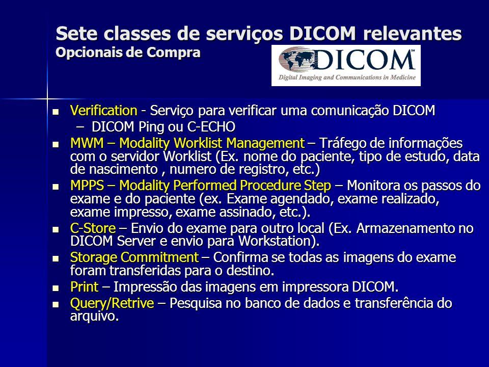 Sete classes de serviços DICOM relevantes Opcionais de Compra Verification - Serviço para verificar uma comunicação DICOM Verification - Serviço para