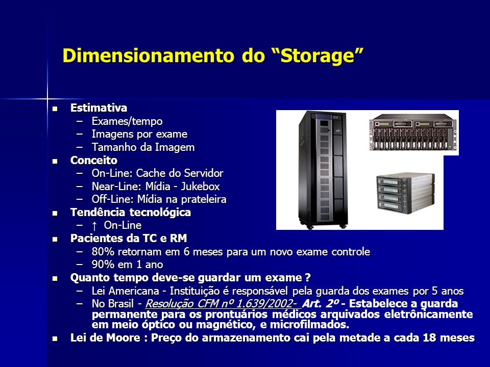 """Dimensionamento do """"Storage"""" Estimativa Estimativa –Exames/tempo –Imagens por exame –Tamanho da Imagem Conceito Conceito –On-Line: Cache do Servidor –"""