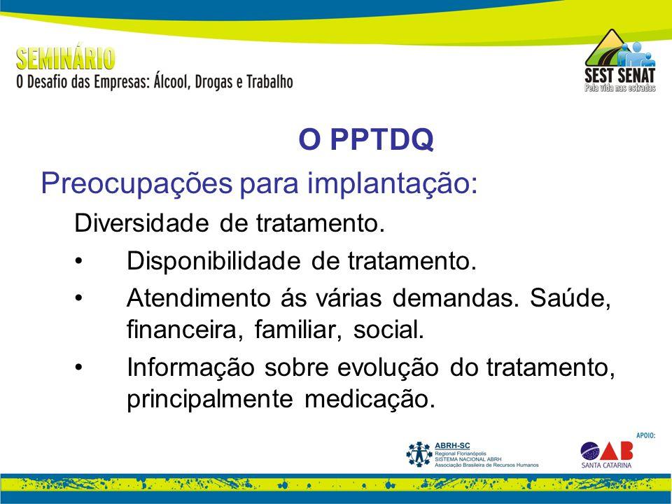 O PPTDQ Preocupações para implantação: Diversidade de tratamento.