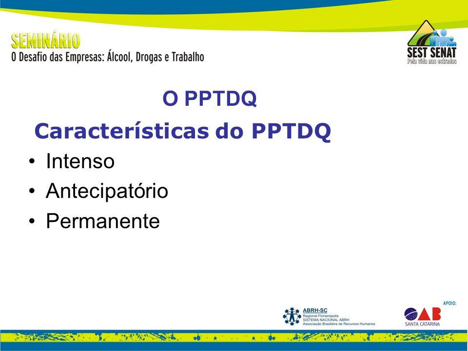 O PPTDQ Características do PPTDQ Intenso Antecipatório Permanente