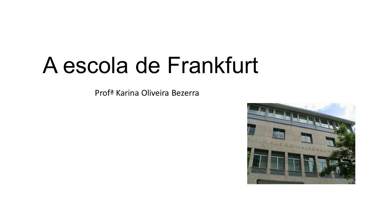 A escola de Frankfurt Profª Karina Oliveira Bezerra