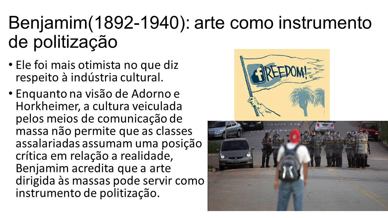 Benjamim(1892-1940): arte como instrumento de politização Ele foi mais otimista no que diz respeito à indústria cultural. Enquanto na visão de Adorno