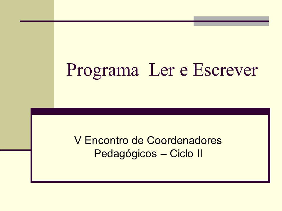 Programa Ler e Escrever V Encontro de Coordenadores Pedagógicos – Ciclo II