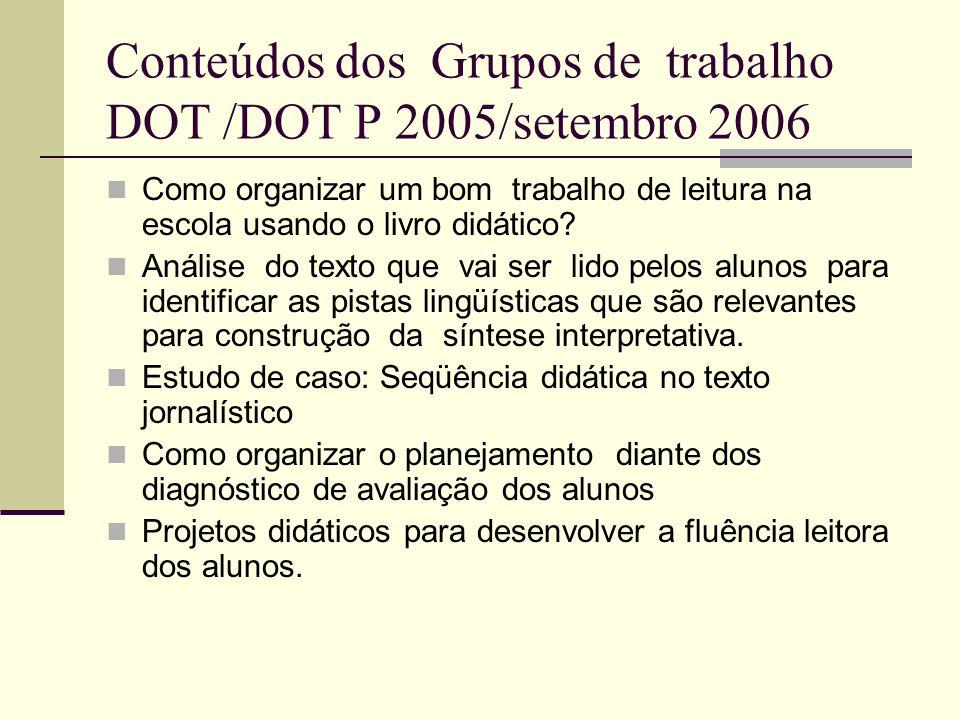 Conteúdos dos Grupos de trabalho DOT /DOT P 2005/setembro 2006 Como organizar um bom trabalho de leitura na escola usando o livro didático? Análise do