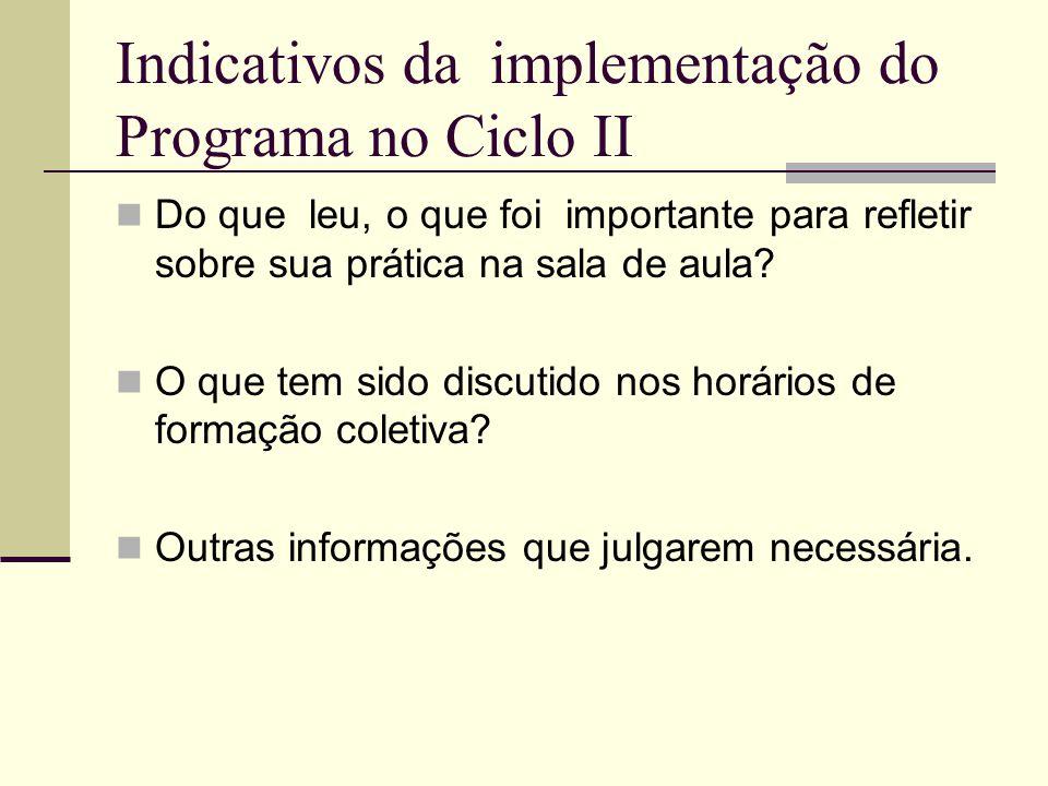 Indicativos da implementação do Programa no Ciclo II Do que leu, o que foi importante para refletir sobre sua prática na sala de aula? O que tem sido