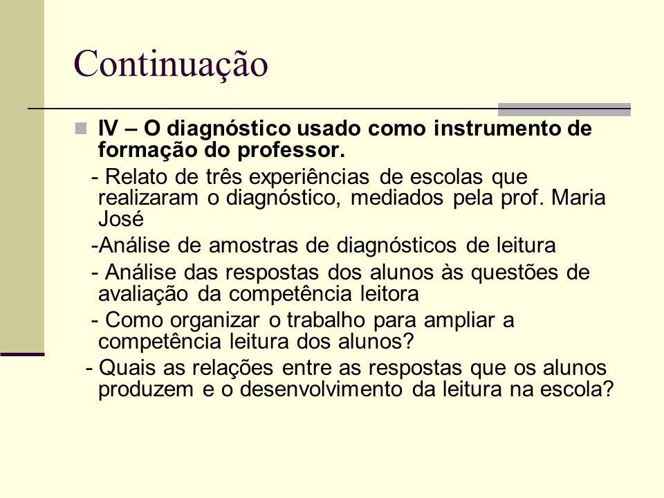 Continuação IV – O diagnóstico usado como instrumento de formação do professor. - Relato de três experiências de escolas que realizaram o diagnóstico,